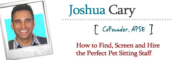 How to Find, Screen and Hire the Perfect Pet Sitting Staff
